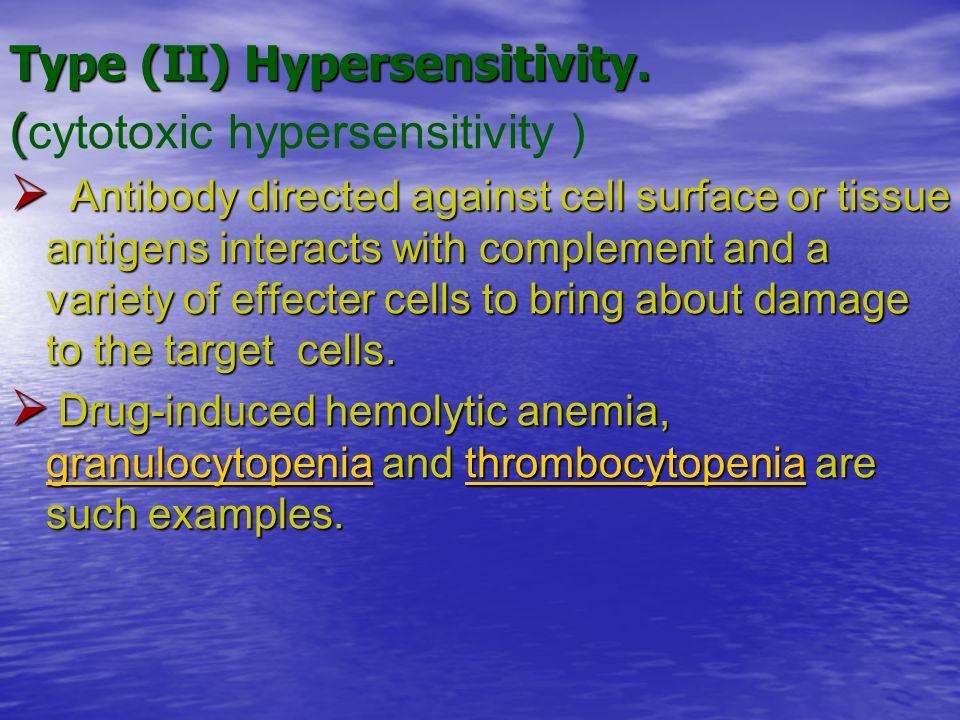 Type (II) Hypersensitivity. (cytotoxic hypersensitivity )