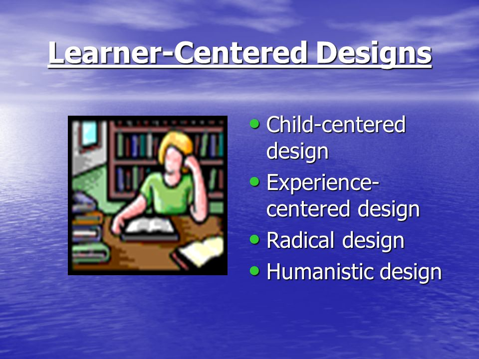 Learner-Centered Designs
