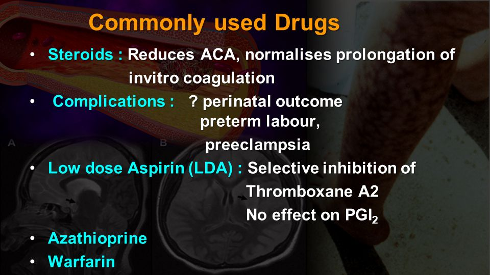 Commonly used Drugs Steroids : Reduces ACA, normalises prolongation of