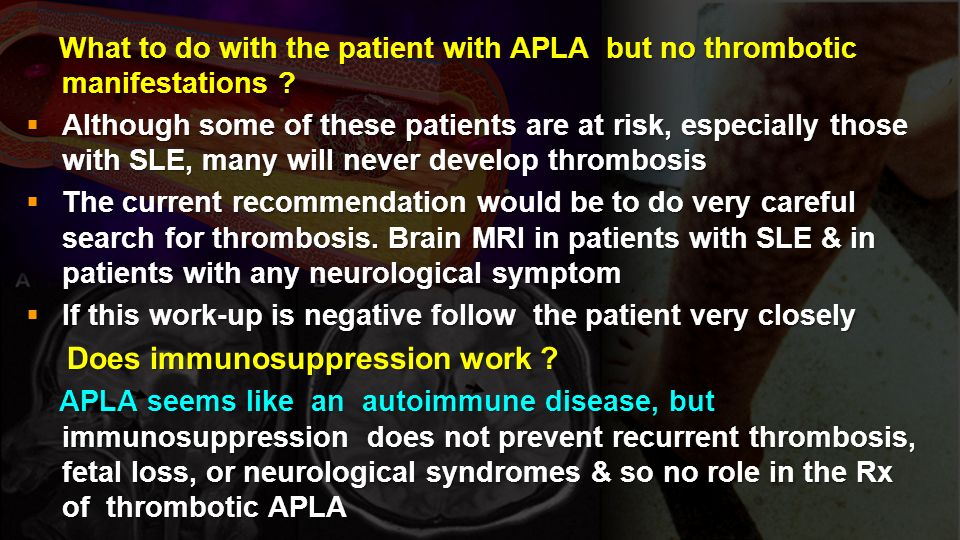 What to do with the patient with APLA but no thrombotic manifestations