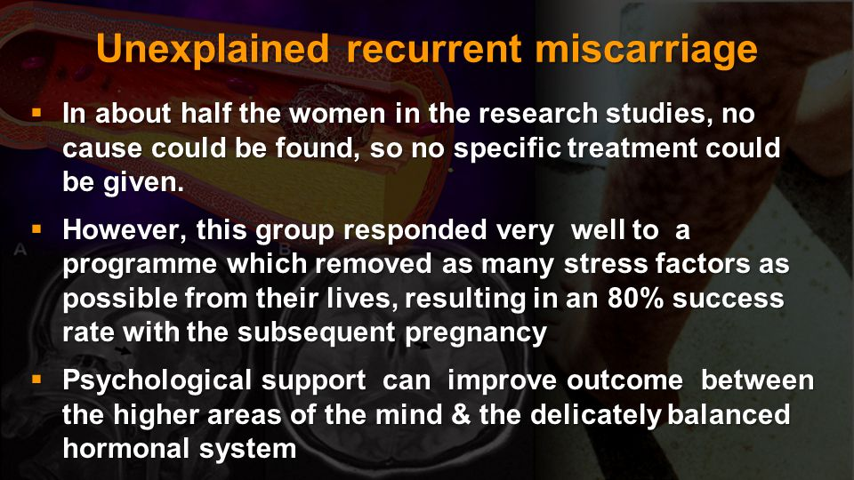 Unexplained recurrent miscarriage