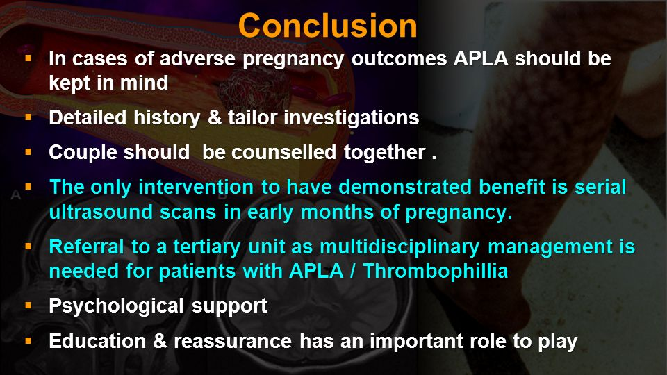 Conclusion In cases of adverse pregnancy outcomes APLA should be kept in mind. Detailed history & tailor investigations.
