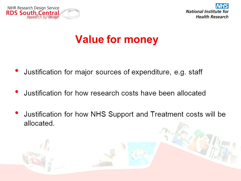 Value for money Justification for major sources of expenditure, e.g. staff. Justification for how research costs have been allocated.