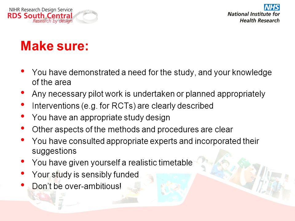 Make sure: You have demonstrated a need for the study, and your knowledge of the area.