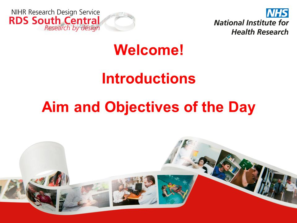Welcome! Introductions Aim and Objectives of the Day