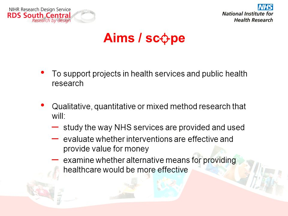 Aims / sc pe To support projects in health services and public health research. Qualitative, quantitative or mixed method research that will:
