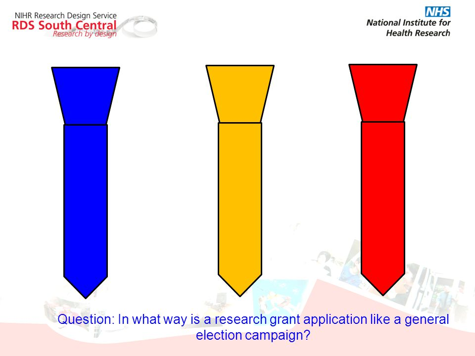 Question: In what way is a research grant application like a general election campaign