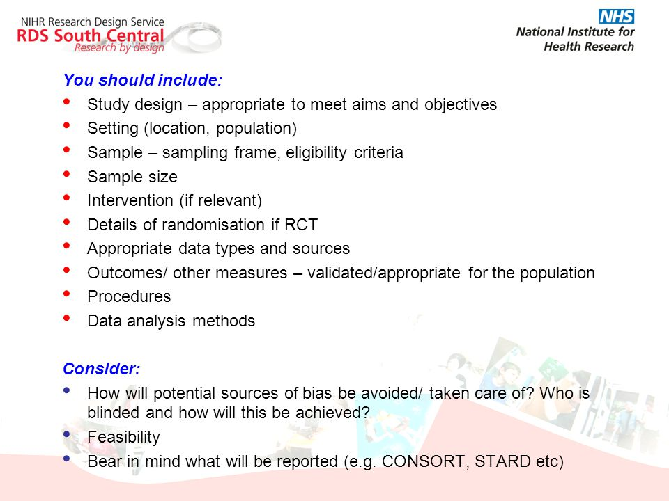 You should include: Study design – appropriate to meet aims and objectives. Setting (location, population)