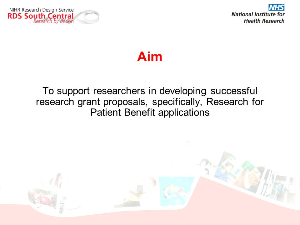 Aim To support researchers in developing successful research grant proposals, specifically, Research for Patient Benefit applications.