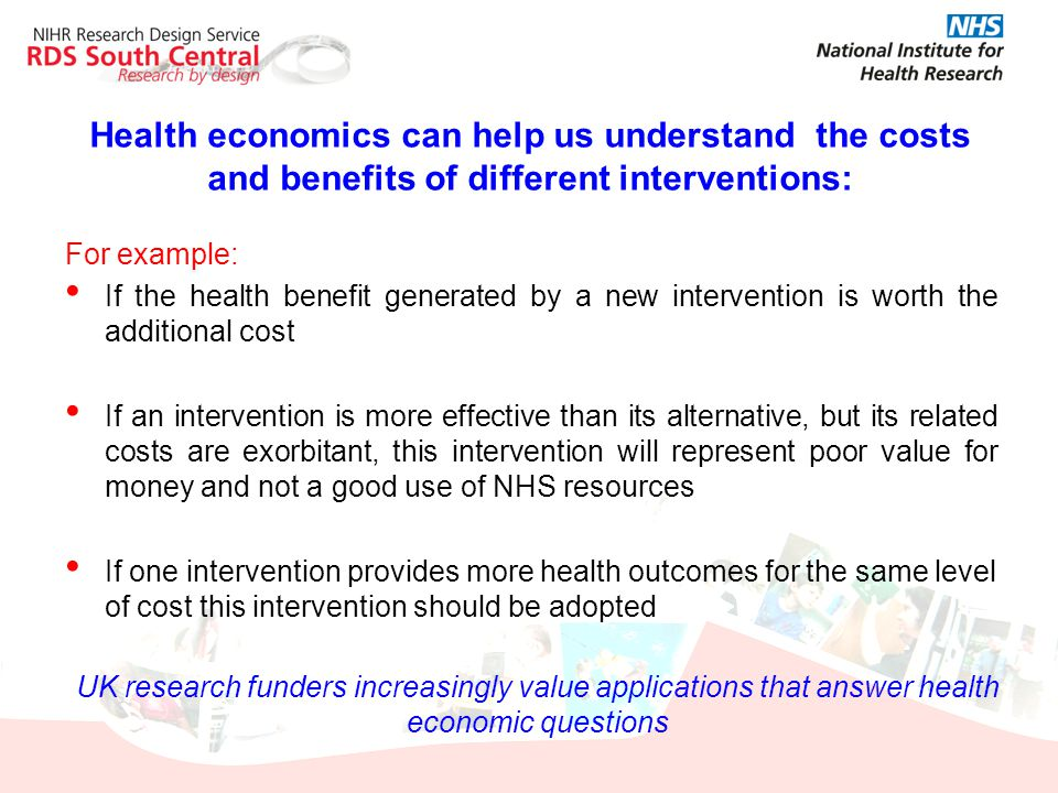 Health economics can help us understand the costs and benefits of different interventions: