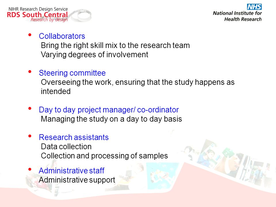 Collaborators Bring the right skill mix to the research team. Varying degrees of involvement. Steering committee.