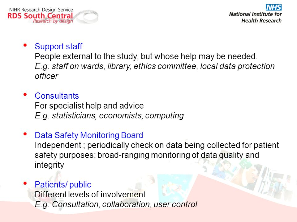 Support staff People external to the study, but whose help may be needed.
