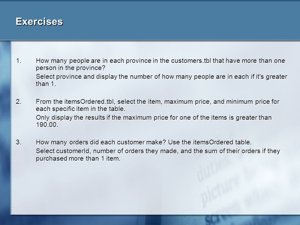 Exercises 1. How many people are in each province in the customers.tbl that have more than one person in the province