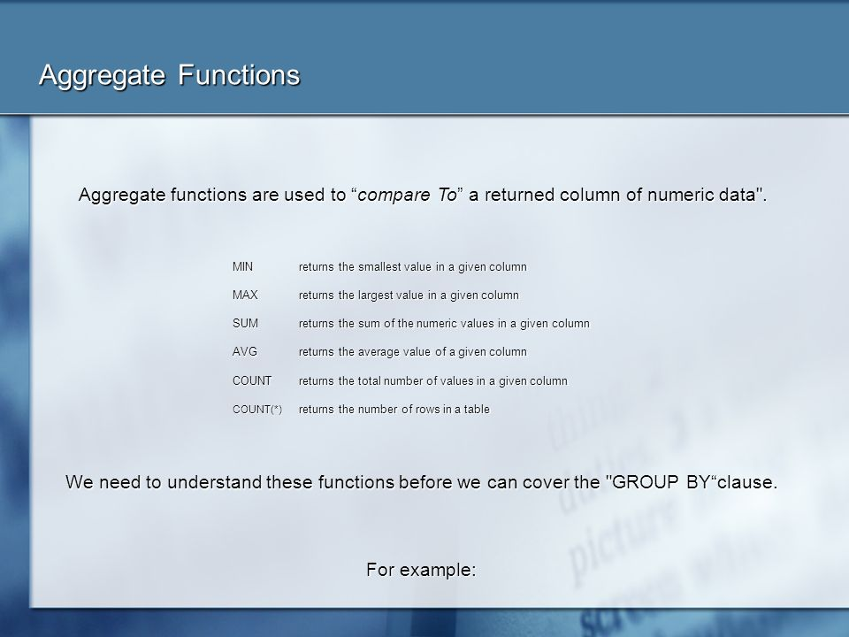 Aggregate Functions Aggregate functions are used to compare To a returned column of numeric data .
