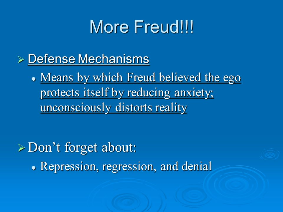 More Freud!!! Don't forget about: Defense Mechanisms
