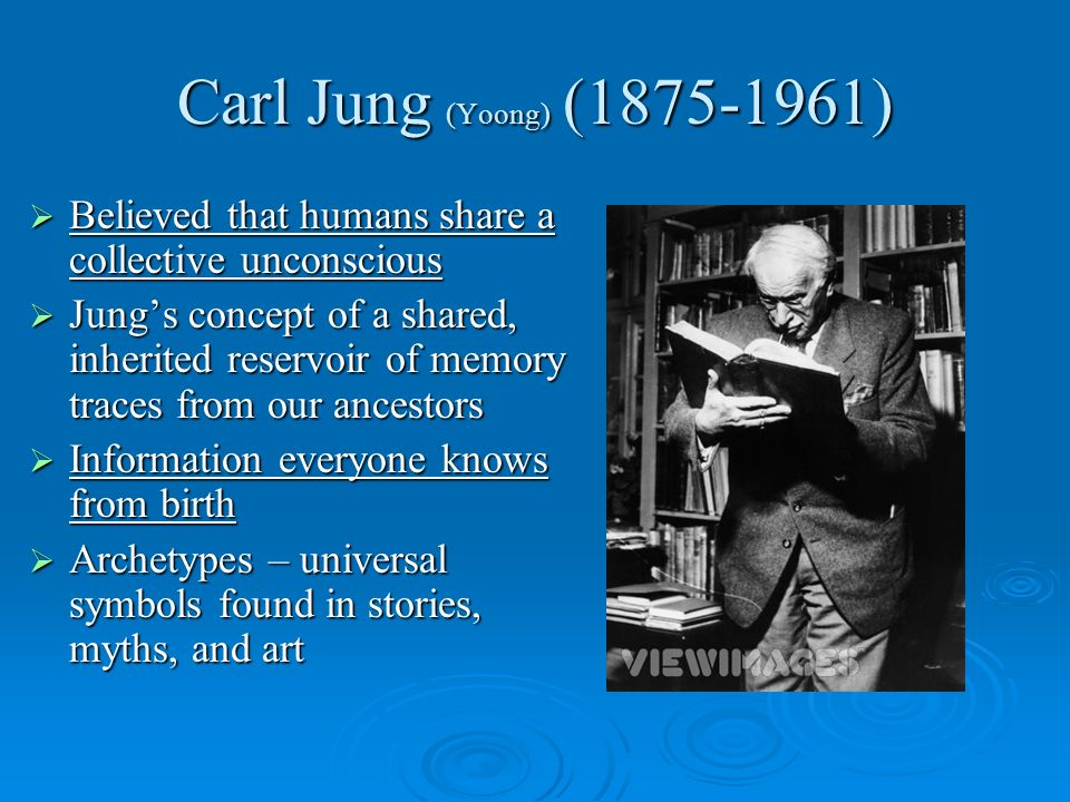 Carl Jung (Yoong) (1875-1961)Believed that humans share a collective unconscious.