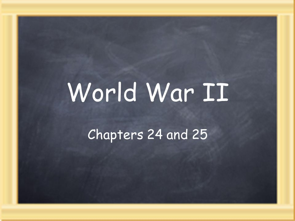 World War II Chapters 24 and 25