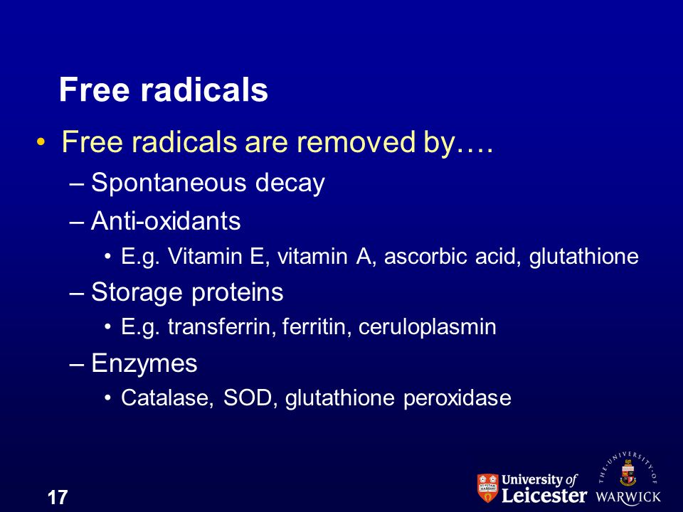 Free radicals Free radicals are removed by…. Spontaneous decay