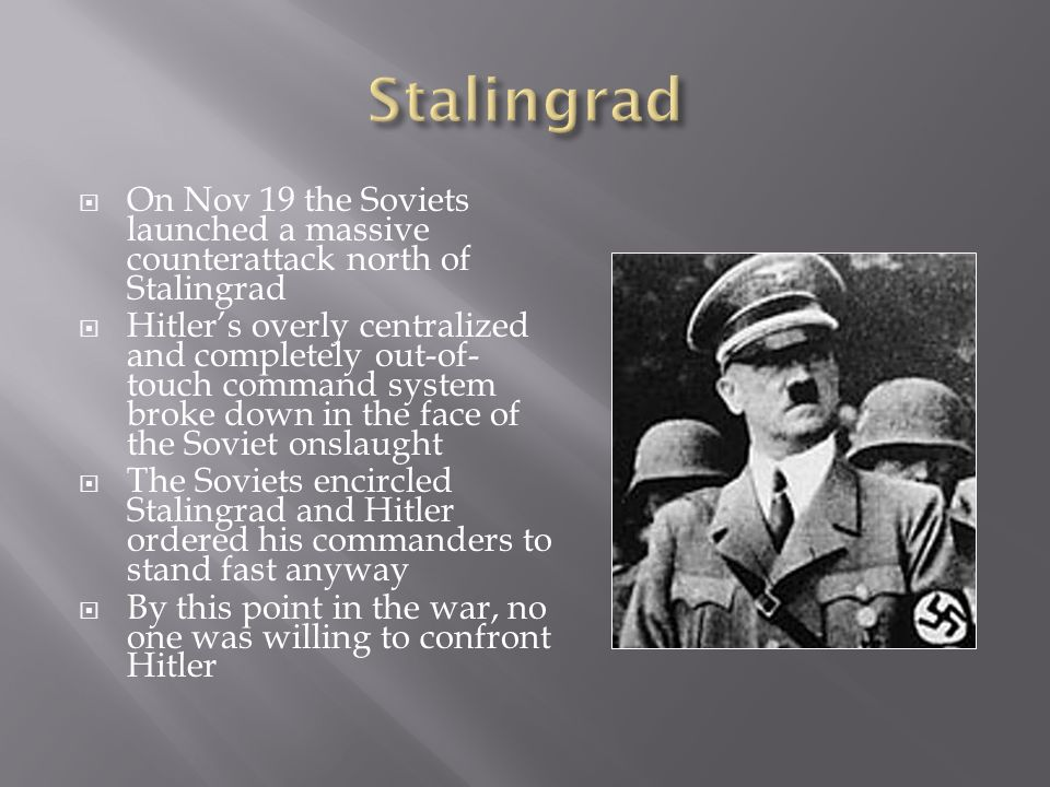 Stalingrad On Nov 19 the Soviets launched a massive counterattack north of Stalingrad.