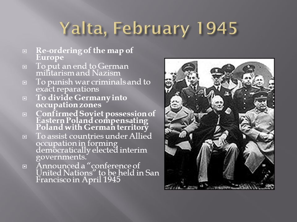 Yalta, February 1945 Re-ordering of the map of Europe