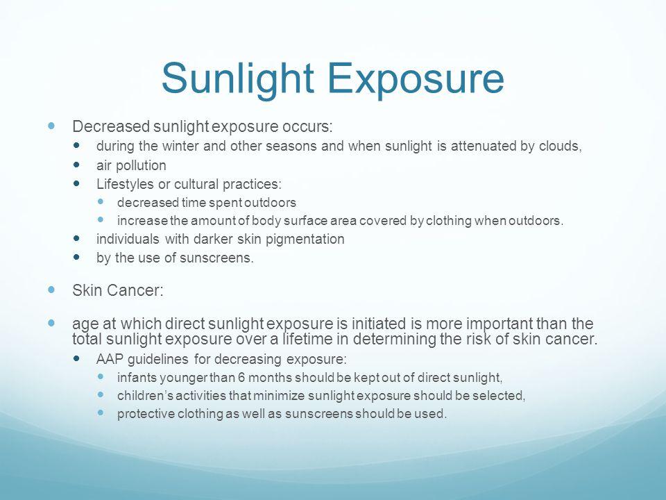 Sunlight Exposure Decreased sunlight exposure occurs: Skin Cancer: