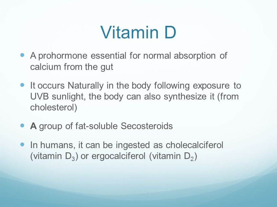 Vitamin D A prohormone essential for normal absorption of calcium from the gut.