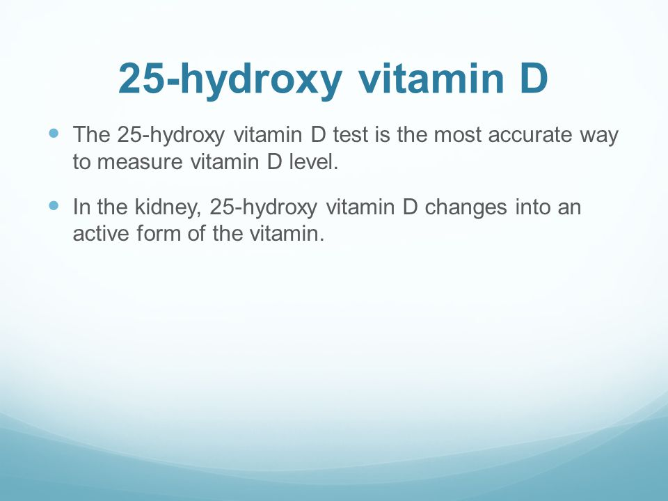 25-hydroxy vitamin D The 25-hydroxy vitamin D test is the most accurate way to measure vitamin D level.
