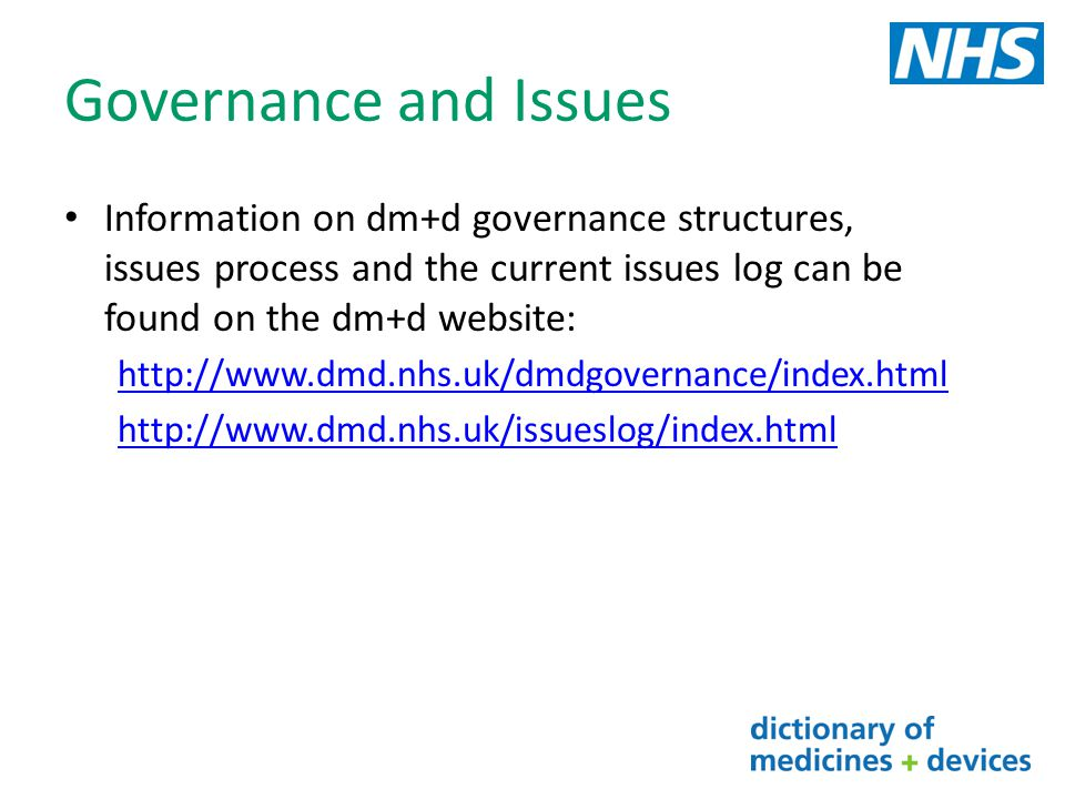 Governance and Issues Information on dm+d governance structures, issues process and the current issues log can be found on the dm+d website: