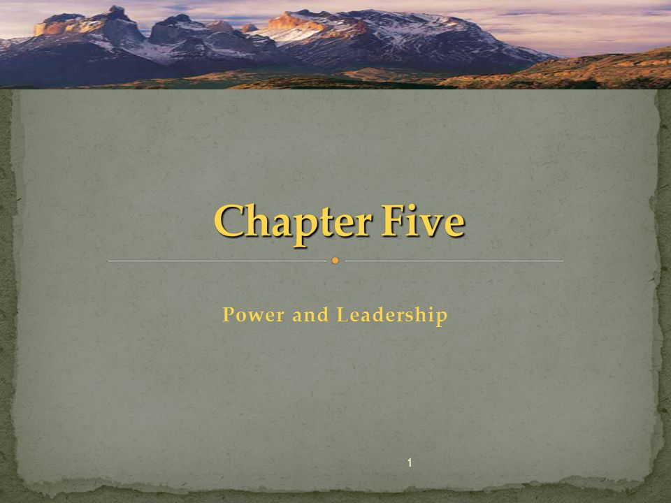 Chapter Five Power and Leadership 1