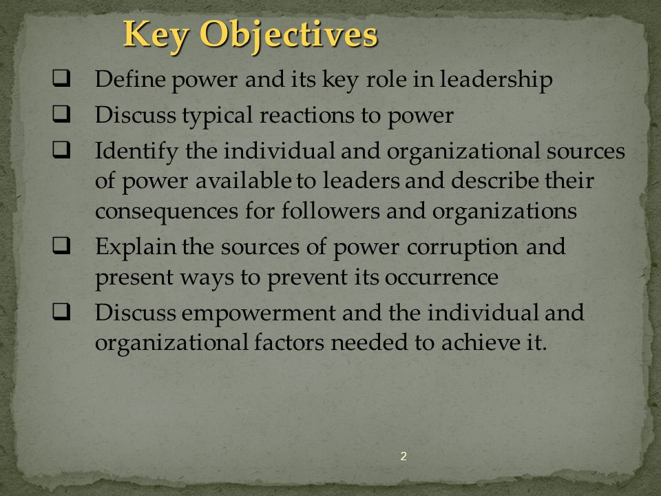 Key Objectives Define power and its key role in leadership