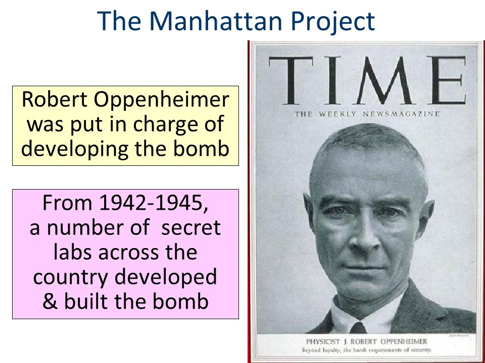 Robert Oppenheimer was put in charge of developing the bomb