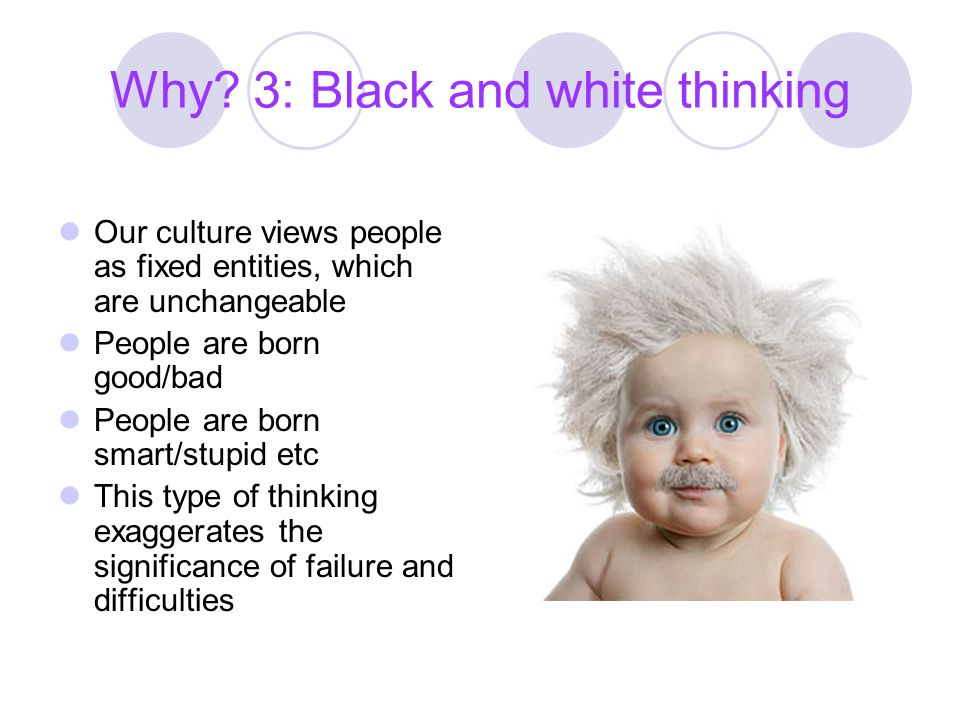 Why 3: Black and white thinking