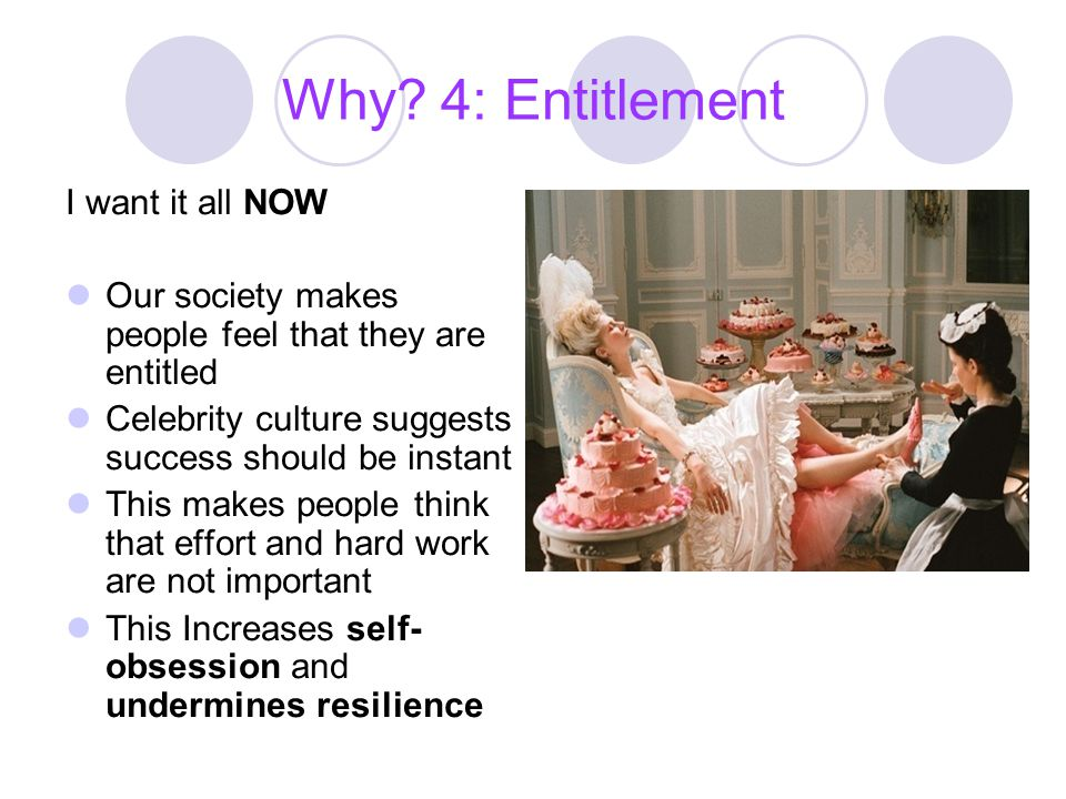 Why 4: Entitlement I want it all NOW