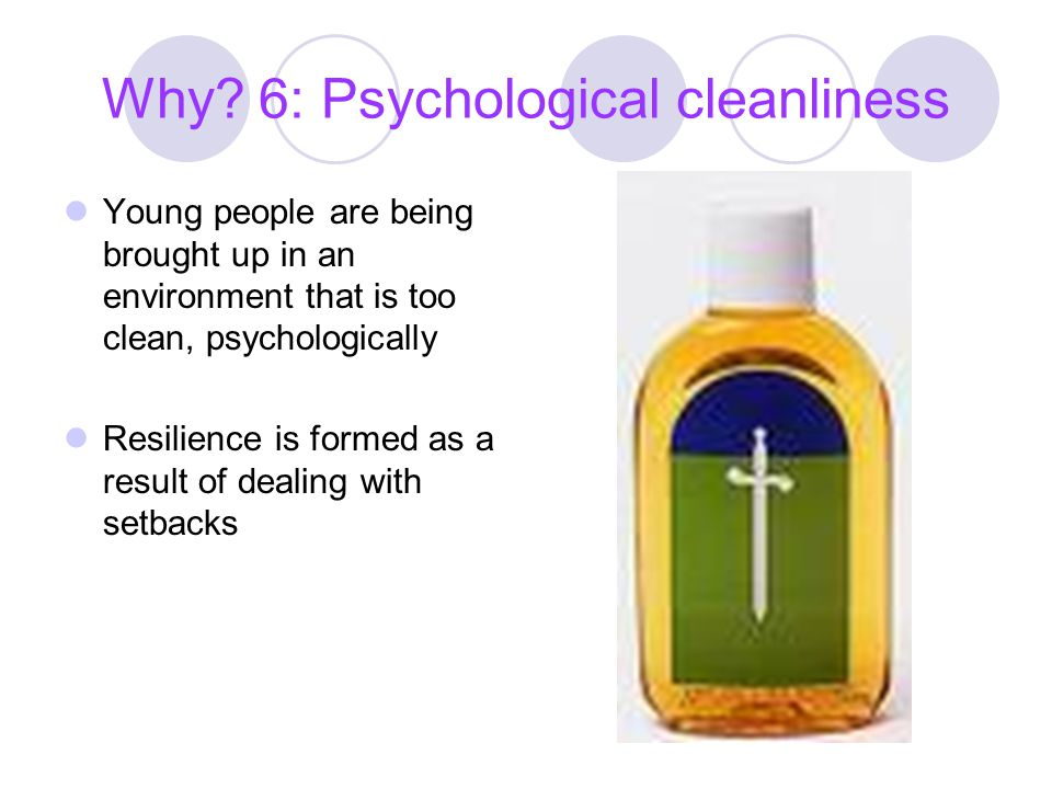 Why 6: Psychological cleanliness