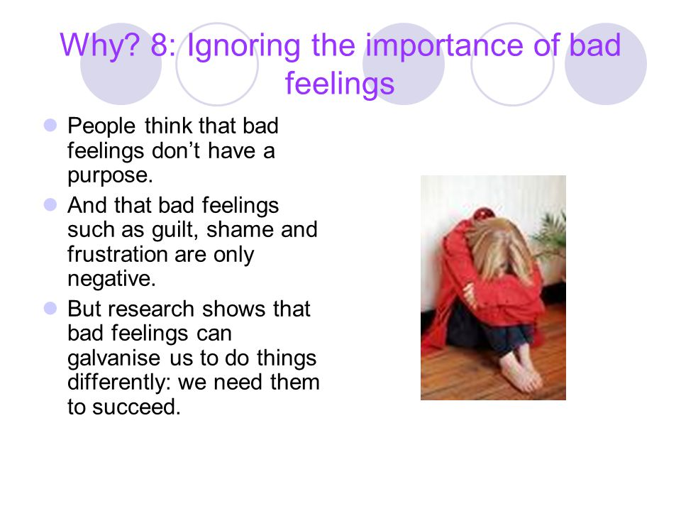 Why 8: Ignoring the importance of bad feelings