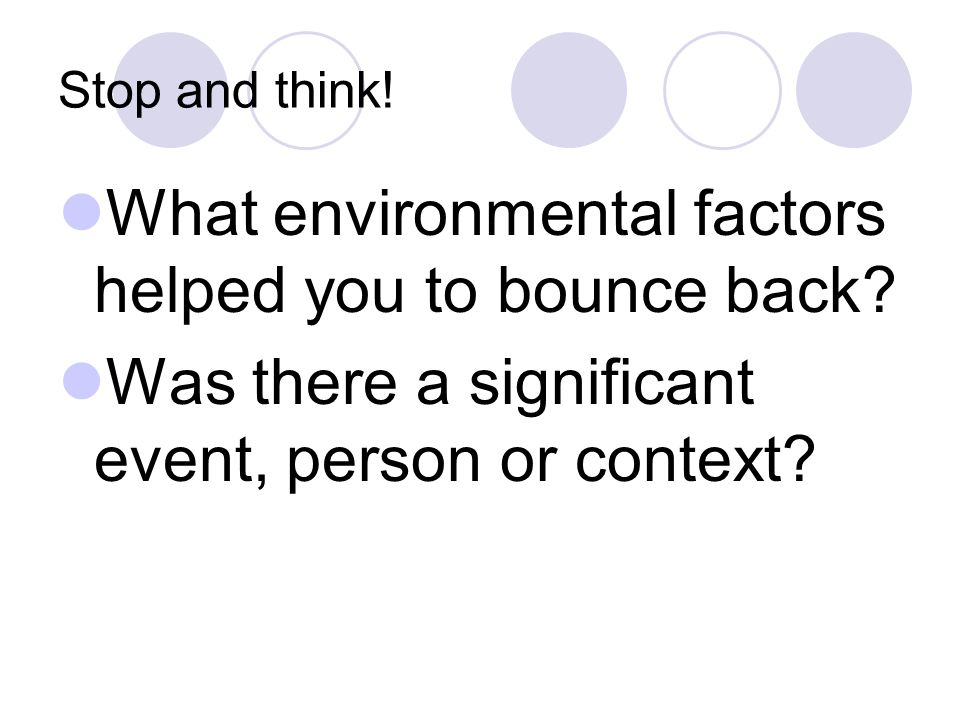 What environmental factors helped you to bounce back