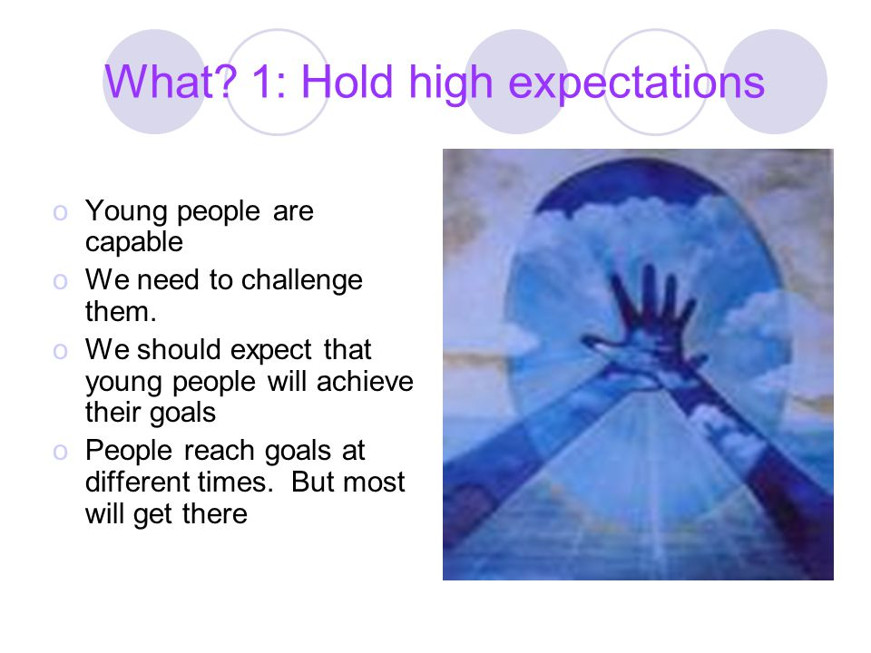 What 1: Hold high expectations