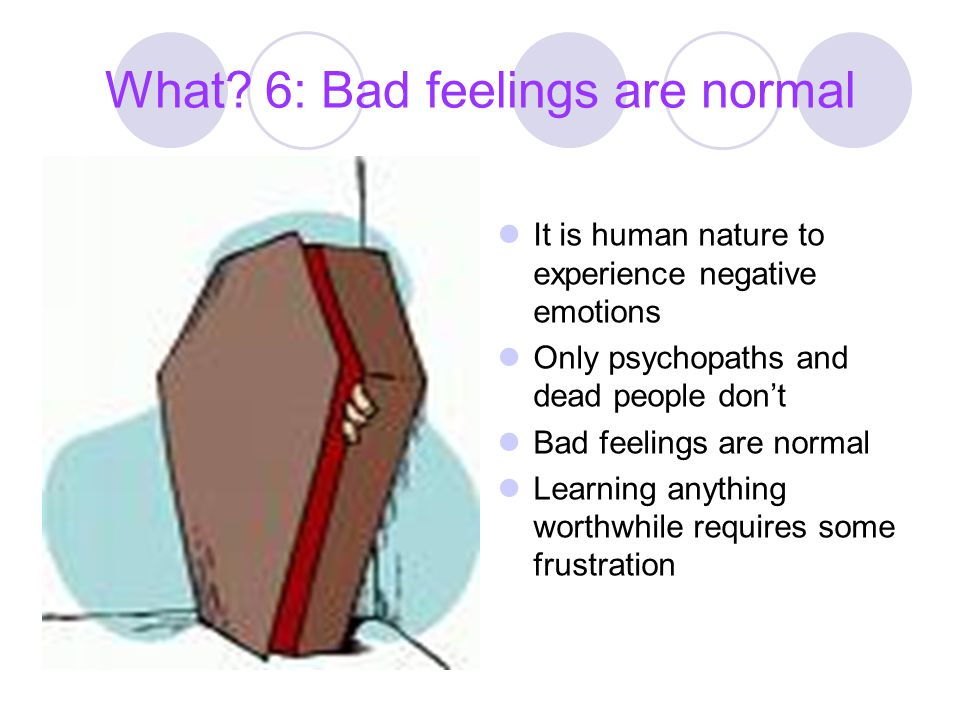 What 6: Bad feelings are normal
