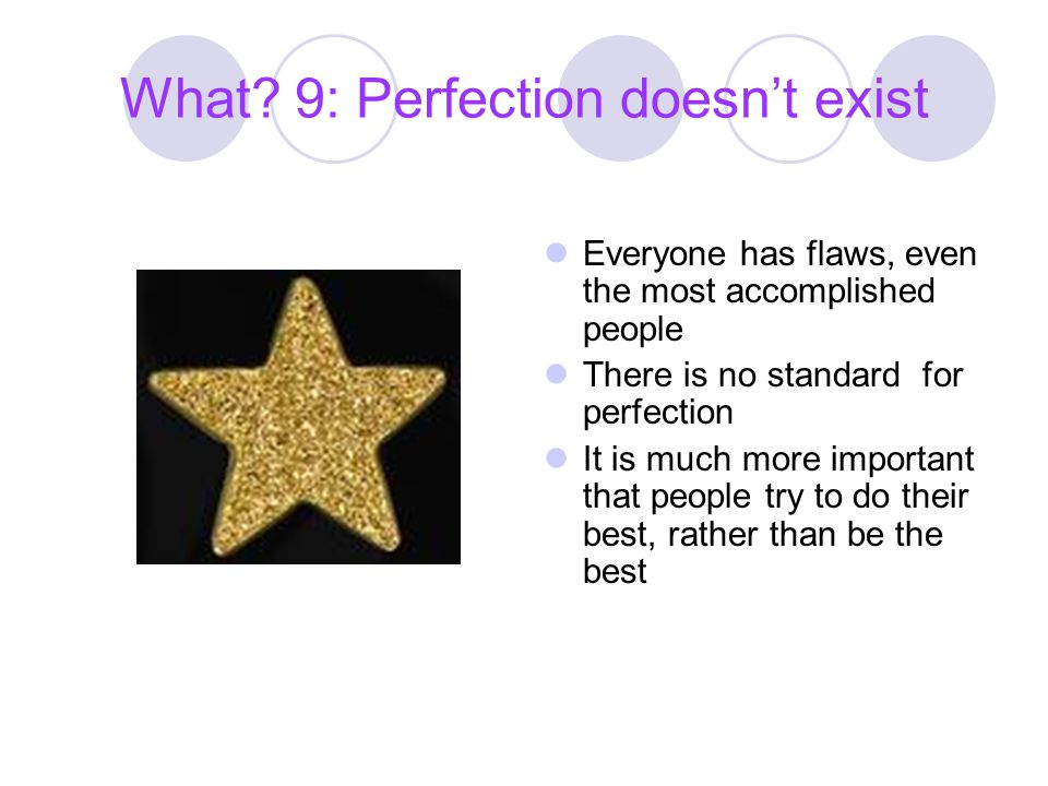 What 9: Perfection doesn't exist