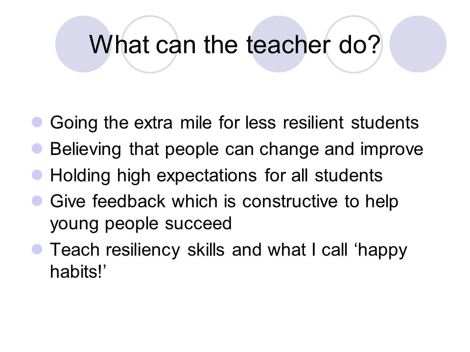 What can the teacher do Going the extra mile for less resilient students. Believing that people can change and improve.