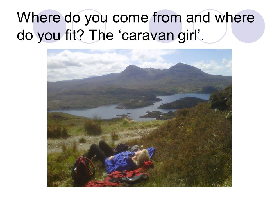 Where do you come from and where do you fit The 'caravan girl'.