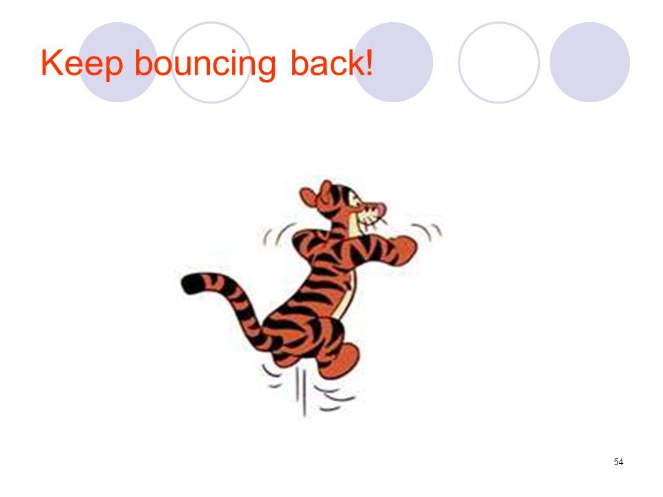 Keep bouncing back!