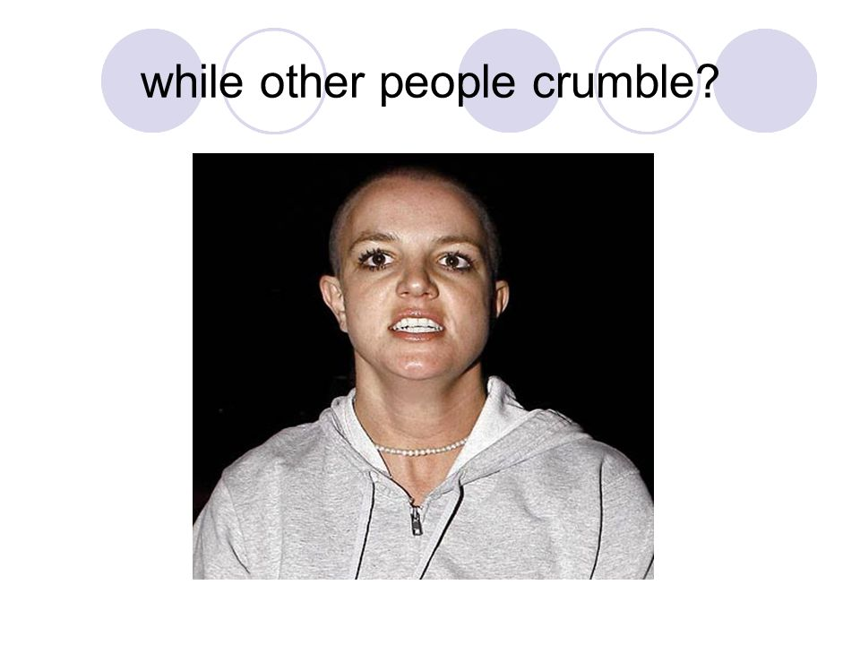 while other people crumble