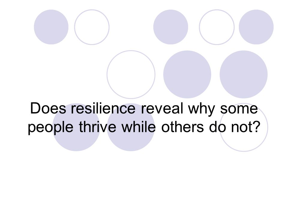 Does resilience reveal why some people thrive while others do not