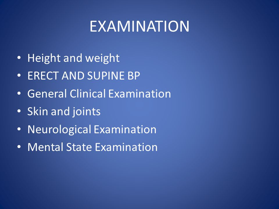 EXAMINATION Height and weight ERECT AND SUPINE BP