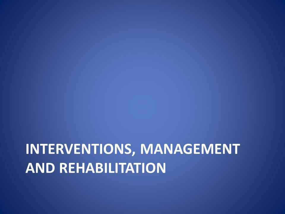 INTERVENTIONS, MANAGEMENT and rehabilitation