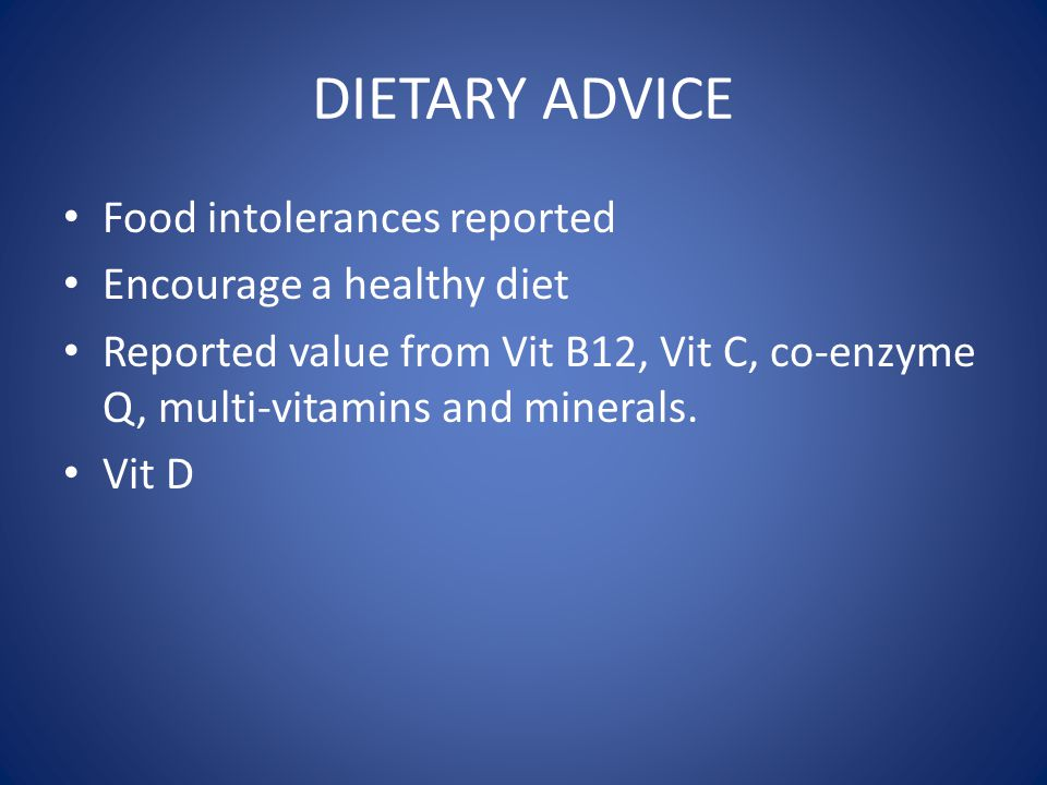 DIETARY ADVICE Food intolerances reported Encourage a healthy diet