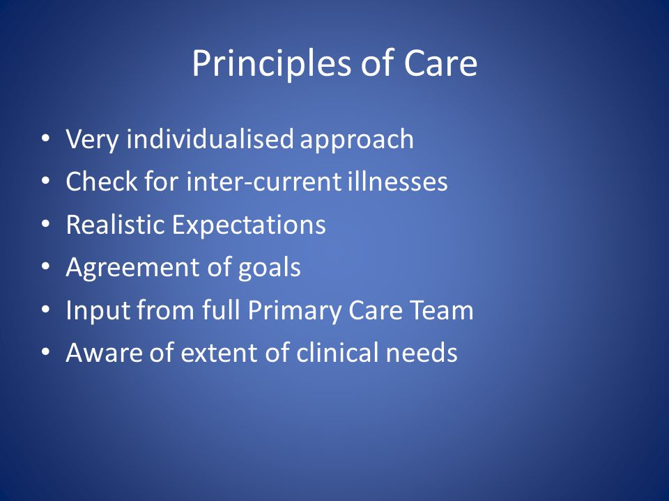 Principles of Care Very individualised approach