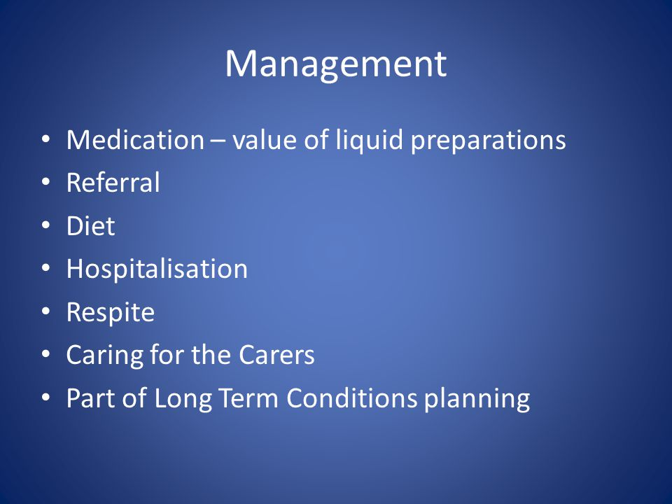 Management Medication – value of liquid preparations Referral Diet