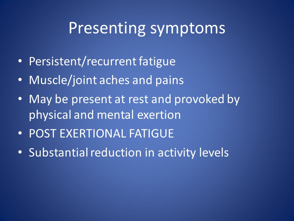 Presenting symptoms Persistent/recurrent fatigue
